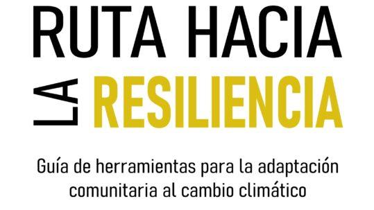 Ruta hacia la resiliencia: Guía de herramientas para la adaptación comunitaria al cambio climático.